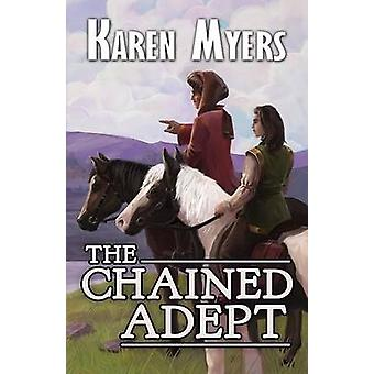 The Chained Adept A Lost Wizards Tale by Myers & Karen