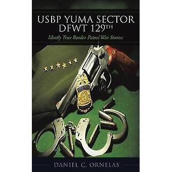 USBP Yuma Sector DFWT 129th by Ornelas & Daniel C.