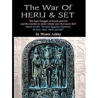 The War of Heru and Set  The Struggle of Good and Evil for Control of the World and The Human Soul by Ashby & Muata
