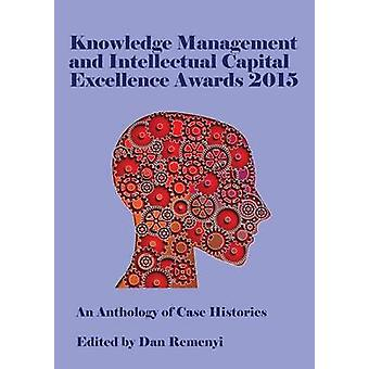 Knowledge Management och Intellectual Capital Excellence Awards 2015 en antologi av fallhistorier av Remenyi & Dan