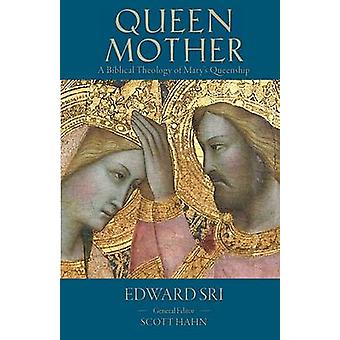 Queen Mother A Biblical Theology of Marys Queenship by Sri & Edward P.