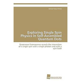 Exploring Single Spin Physics in SelfAssembled Quantum Dots by Yilmaz Selman Tunc