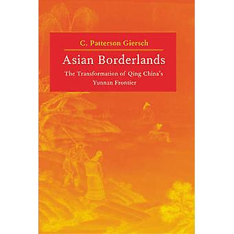 Asian Borderlands - The Transformation of Qing China's Yunnan Frontier