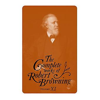 The Complete Works of Robert Browning - With Variant Readings and Anno