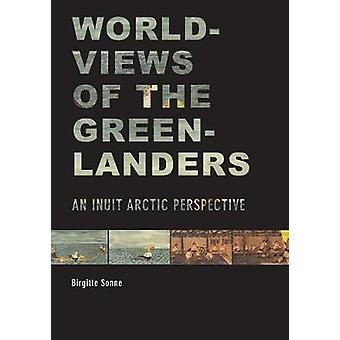 Worldviews of the Greenlanders - An Inuit Arctic Perspective by Birgit