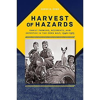 Harvest of Hazards - Family Farming - Accidents - and Expertise in the