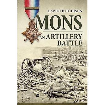 Mons - an Artillery Battle by David Hutchison - 9781912390731 Book
