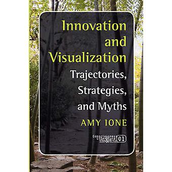 Innovation and Visualization - Trajectories -Strategies -and Myths by