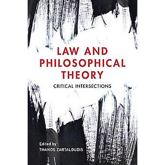 Law and Philosophical Theory - Critical Intersections by Thanos Zartal