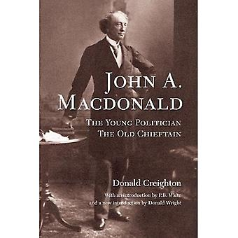 John A. MacDonald: The Young Politician the Old Chieftain