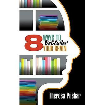 8 Ways to Declutter Your Brain by Theresa Puskar - 9781722502669 Book