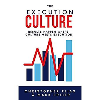 The Execution Culture - Results Happen Where Culture Meets Execution b