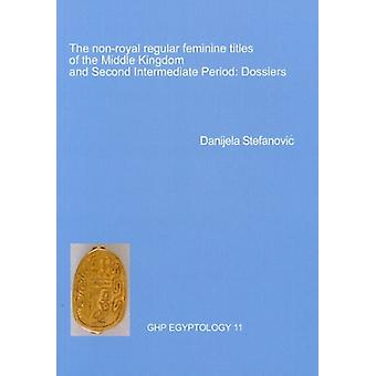 Non-Royal Regular Feminine Titles of the Middle Kingdom by Danjela St