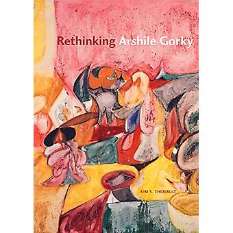 Rethinking Arshile Gorky by Kim S. Theriault - 9780271036472 Book