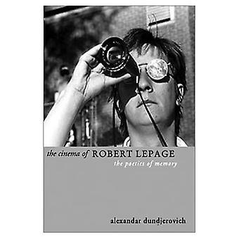 The Cinema of Robert Lepage: The Poetics of Memory (Directors' Cuts)