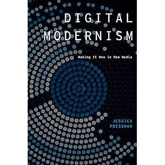 Modernismo Digital - Making It New Media por Jessica Pressman - 9