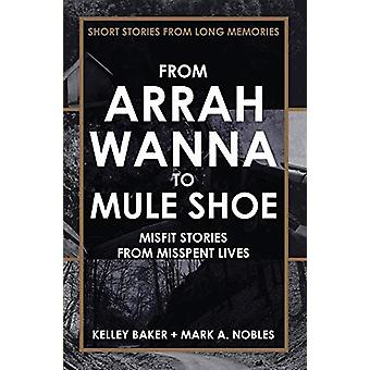From Arrah Wanna to Mule Shoe - Misfit Stories from Misspent Lives by