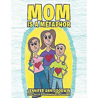 Mom Is a Metaphor by Jennifer Ann Goodwin - 9781480834552 Book