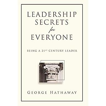 Leadership Secrets for Everyone - Being a 21st Century Leader by Georg