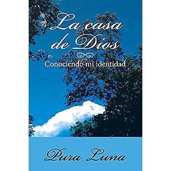 La Casa de Dios - Conociendo mi Identidad by Pura Luna - 9781483497068