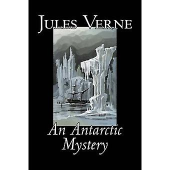 An Antarctic Mystery by Jules - Verne - 9781598185560 Book