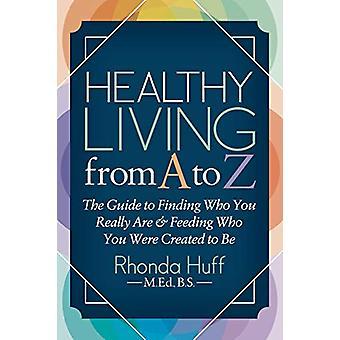 Vivere sano dalla A alla Z - La guida per trovare chi sei veramente