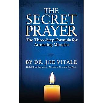 The Secret Prayer - The Three-Step Formula for Attracting Miracles by