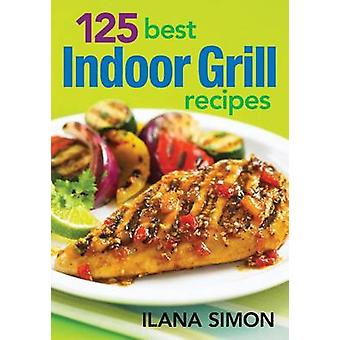 125 Best Indoor Grill Recipes by Ilana Simon