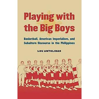 Playing with the Big Boys door Lou Antolihao
