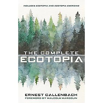 The Complete Ecotopia by Ernest Callenbach
