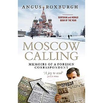 Moscow Calling Memoirs of a Foreign Correspondent