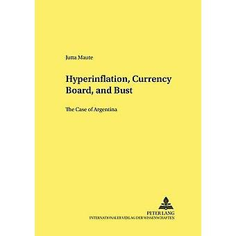 Hyperinflation Currency Board and Bust  The Case of Argentina by Jutta Maute