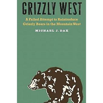 Grizzly West - A Failed Attempt to Reintroduce Grizzly Bears in the Mo