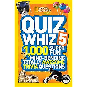 Quiz Whiz 5 - 1 -000 Super Fun - Mind-Bending - Totally Awesome Trivia