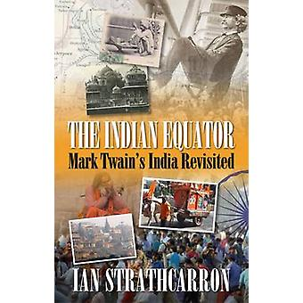 The Indian Equator - Mark Twain's India Revisited by Ian Strathcarron