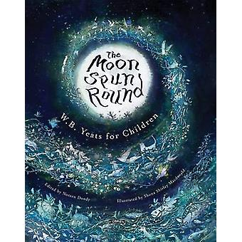 The Moon Spun Round - W. B. Yeats for Children by W. B. Yeats - Noreen
