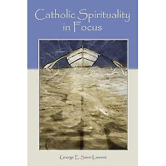 Catholic Spirituality in Focus: Eight Themes of Mind and Heart