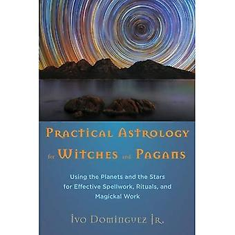 Practical Astrology For Witches And Pagans: Using the Planets and the Stars for Effective Spellwork, Rituals,...