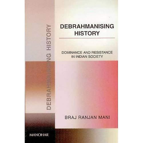 Debrahmanising History: Dominance and Resistance in Indian Society