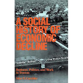 A Social History of Economic Decline door John T. Cumbler