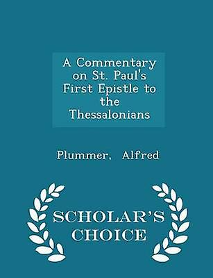 A Commentary on St. Pauls First Epistle to the Thessalonians  Scholars Choice Edition by Alfred & Plummer