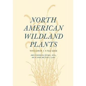 North American Wildland Plants - A Field Guide by James L. Stubbendiec
