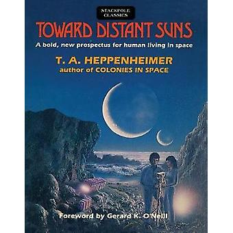 Toward Distant Suns - A Bold - New Prospectus for Human Living in Spac