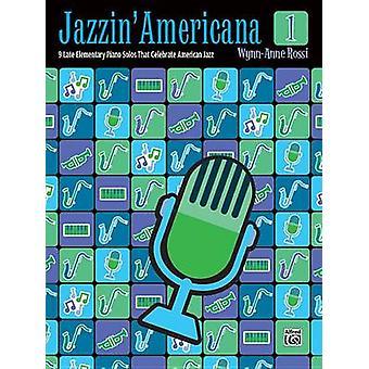Jazzin' Americana - Bk 1 - 9 Late Elementary Piano Solos That Celebrat