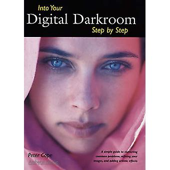 Into Your Digital Darkroom - Step by Step by Peter Cope - 978158428146