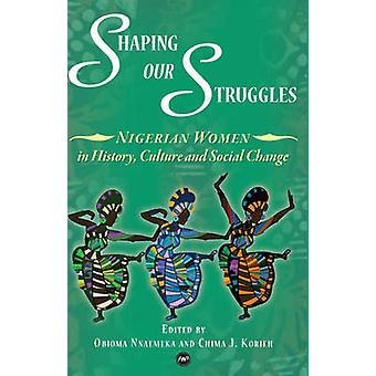 Shaping Our Struggles - Nigerian Women in History - Culture and Social