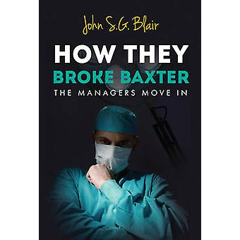 How They Broke Baxter - The Managers Move in by John S. G. Blair - 978