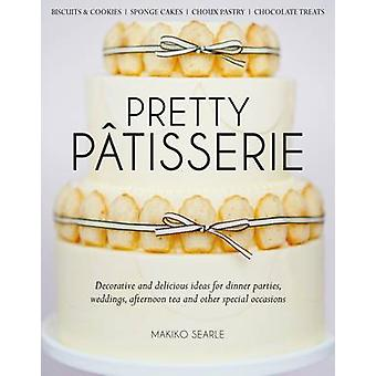Pretty Patisserie - Decorative and Delicious Ideas for Dinner Parties