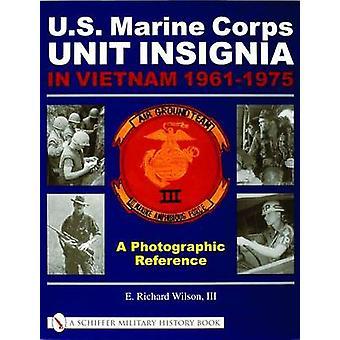 U.S. Marine Corps Unit Insignia in Vietnam 1961-1975 - A Photographic