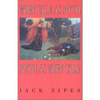 Fairy Tale as Myth/Myth as Fairy Tale by Jack David Zipes - 978081310